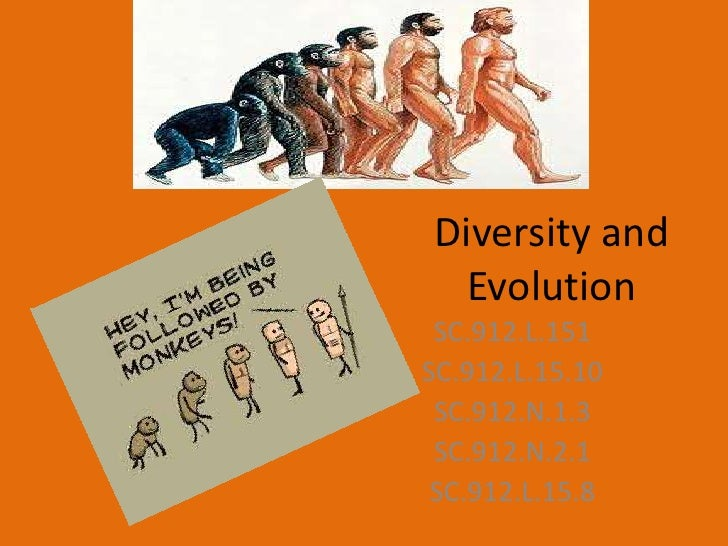 Diversity and  Evolution SC.912.L.151SC.912.L.15.10 SC.912.N.1.3 SC.912.N.2.1 SC.912.L.15.8