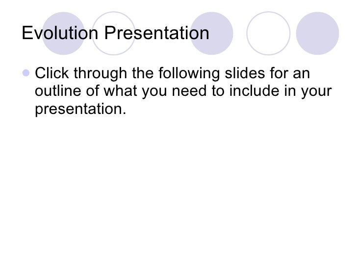 Evolution Presentation <ul><li>Click through the following slides for an outline of what you need to include in your prese...