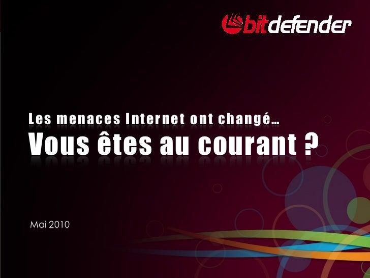 Les menaces Internet ont changé…  Vous êtes au courant ?  Mai 2010