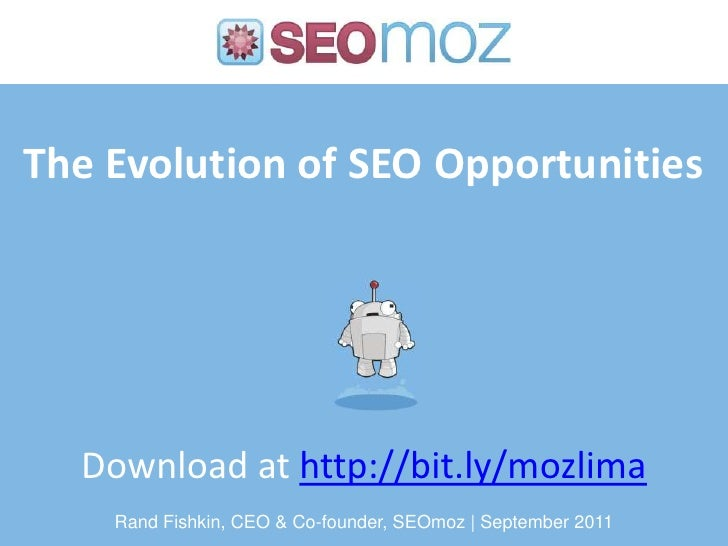 The Evolution of SEO Opportunities<br />Download at http://bit.ly/mozlima<br />Rand Fishkin, CEO & Co-founder, SEOmoz   Se...