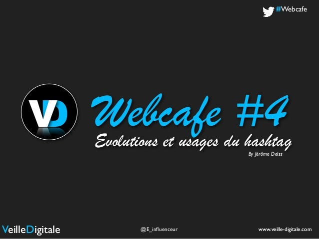 Webcafe #4 www.veille-digitale.com By Jérôme Deiss VeilleDigitale www.veille-digitale.comVeilleDigitale @E_influenceur #Web...