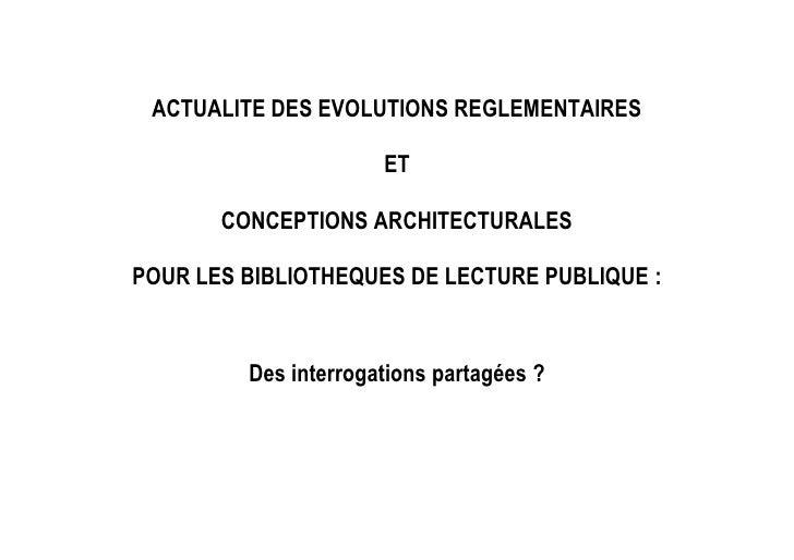 ACTUALITE DES EVOLUTIONS REGLEMENTAIRES                      ET       CONCEPTIONS ARCHITECTURALESPOUR LES BIBLIOTHEQUES DE...