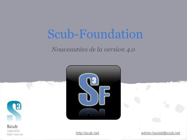 Scub-FoundationNouveautées de la version 4.0        http://scub.net         adrien.hautot@scub.net
