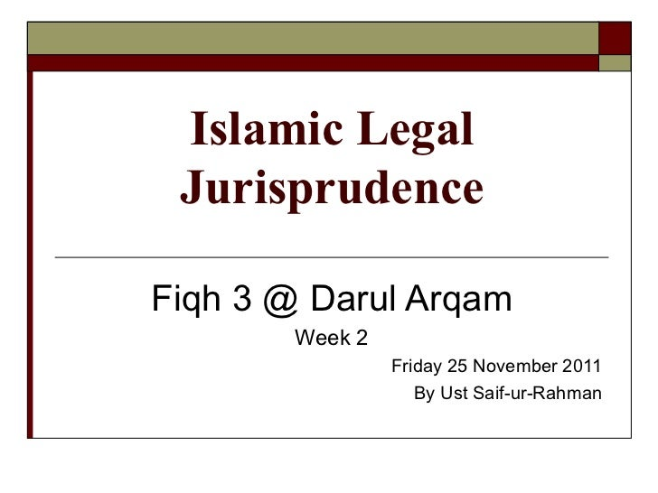 Islamic Legal Jurisprudence Fiqh 3 @ Darul Arqam Week 2 Friday 25 November 2011 By Ust Saif-ur-Rahman