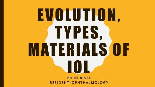 EVOLUTION, TYPES, MATERIALS OF IOLB I P I N B I S TA R E S I D E N T - O P H T H A L M O LO G Y