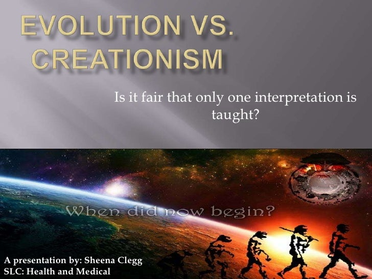 Evolution vs. Creationism<br />Is it fair that only one interpretation is taught?<br />A presentation by: Sheena Clegg<br ...