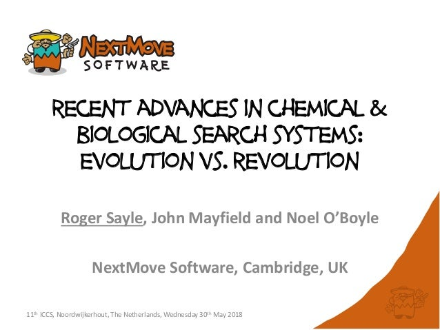 recent advances in chemical & biological search systems: evolution vs. revolution Roger Sayle, John Mayfield and Noel O'Bo...
