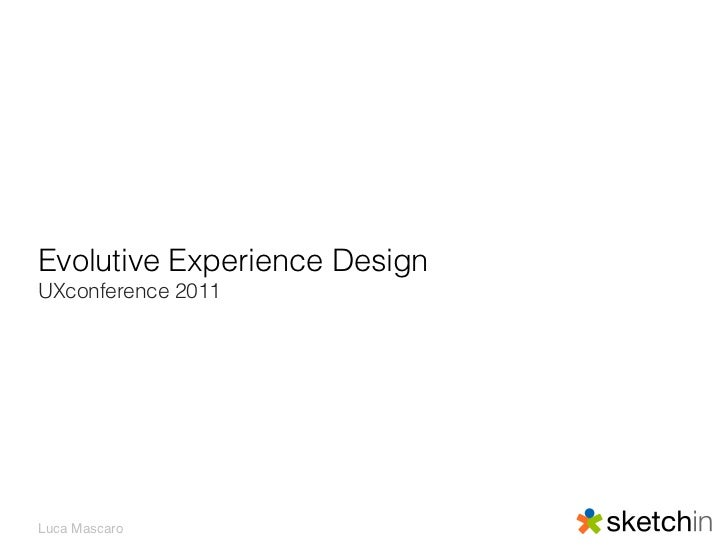 Evolutive Experience DesignUXconference 2011Luca Mascaro