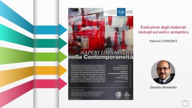 1 Daniele Mondello Evoluzione degli elaborati  testuali sul web e semantica Palermo 17/09/2015