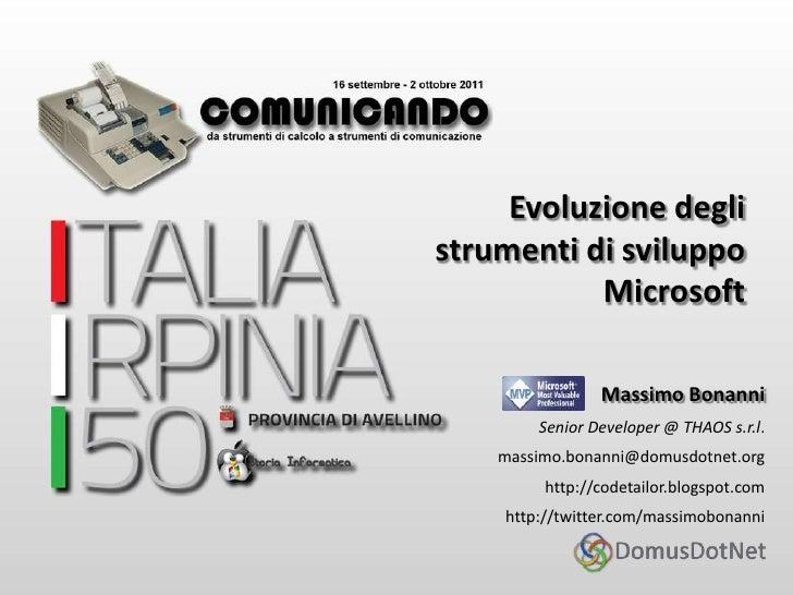 Evoluzione degli strumenti di sviluppo Microsoft<br />Massimo Bonanni<br />Senior Developer @ THAOS s.r.l.<br />massimo.bo...