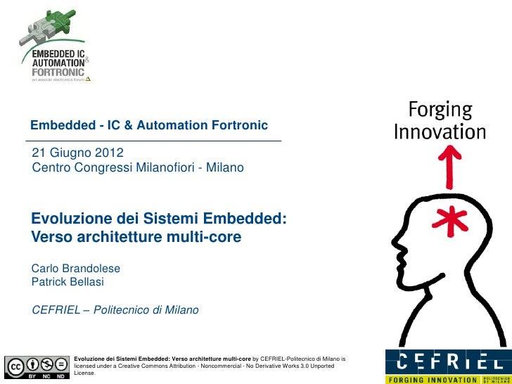 Embedded - IC & Automation Fortronic21 Giugno 2012Centro Congressi Milanofiori - MilanoEvoluzione dei Sistemi Embedded:Ver...