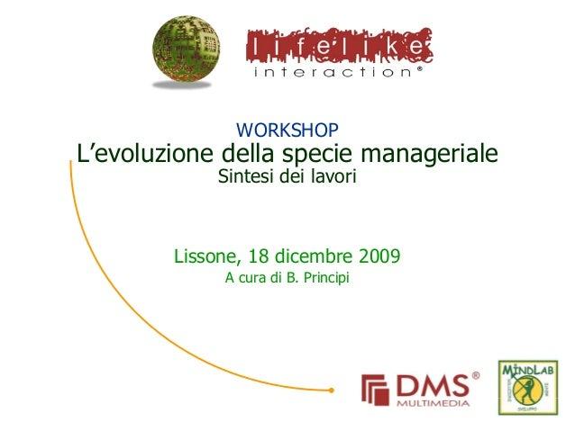 WORKSHOP L'evoluzione della specie manageriale Sintesi dei lavori Lissone, 18 dicembre 2009 A cura di B. Principi
