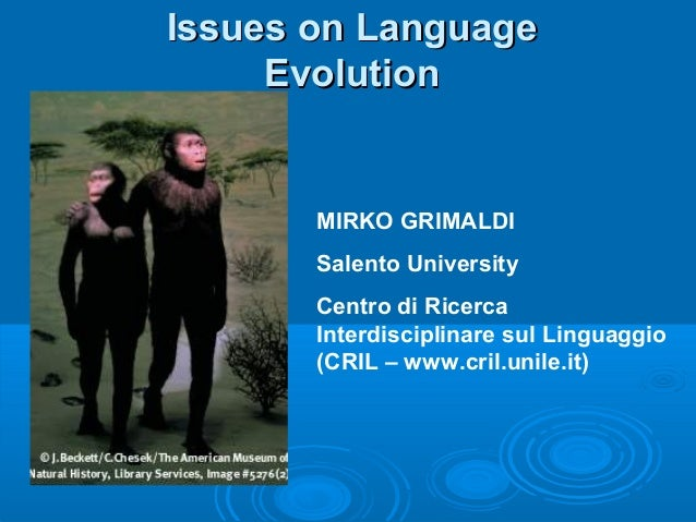 Issues on Language Evolution  MIRKO GRIMALDI Salento University Centro di Ricerca Interdisciplinare sul Linguaggio (CRIL –...