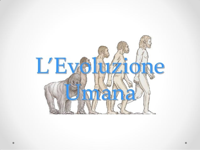 L'Evoluzione   Umana