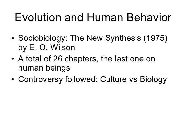 Evolution and Human Behavior <ul><li>Sociobiology: The New Synthesis (1975) by E. O. Wilson </li></ul><ul><li>A total of 2...