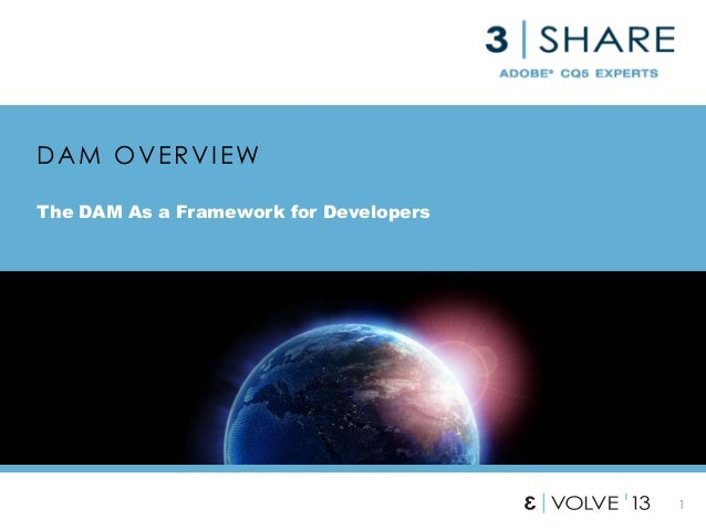 1 DAM OVERVIEW The DAM As a Framework for Developers