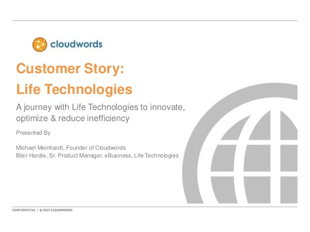 Customer Story: Life Technologies A journey with Life Technologies to innovate, optimize & reduce inefficiency Presented B...