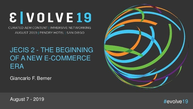 #evolve19 JECIS 2 - THE BEGINNING OF A NEW E-COMMERCE ERA Giancarlo F. Berner August 7 - 2019