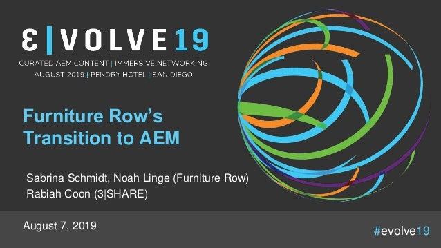 #evolve19 Furniture Row's Transition to AEM Sabrina Schmidt, Noah Linge (Furniture Row) Rabiah Coon (3|SHARE) August 7, 20...