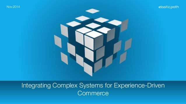 Integrating Complex Systems for Experience-Driven  Commerce  Nov 2014