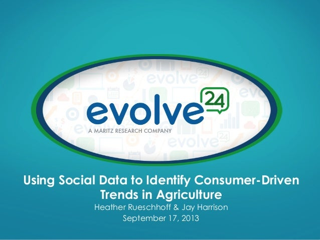 Using Social Data to Identify Consumer-Driven Trends in Agriculture Heather Rueschhoff & Jay Harrison September 17, 2013