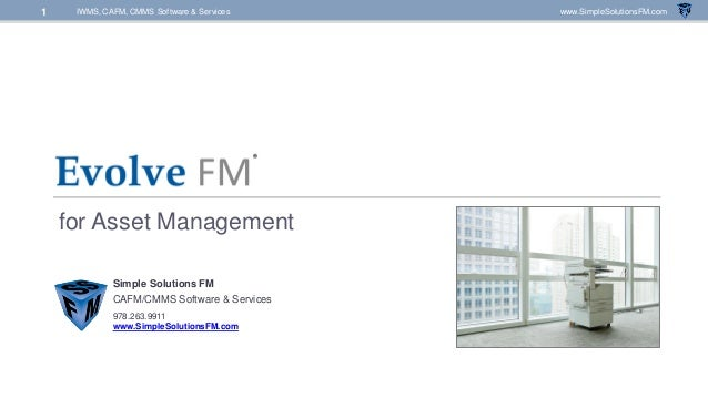 IWMS, CAFM, CMMS Software & Services www.SimpleSolutionsFM.com1 for Asset Management Simple Solutions FM CAFM/CMMS Softwar...