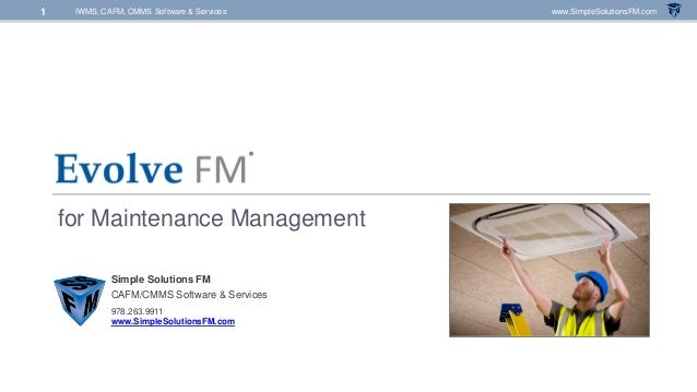 IWMS, CAFM, CMMS Software & Services www.SimpleSolutionsFM.com1 for Maintenance Management Simple Solutions FM CAFM/CMMS S...