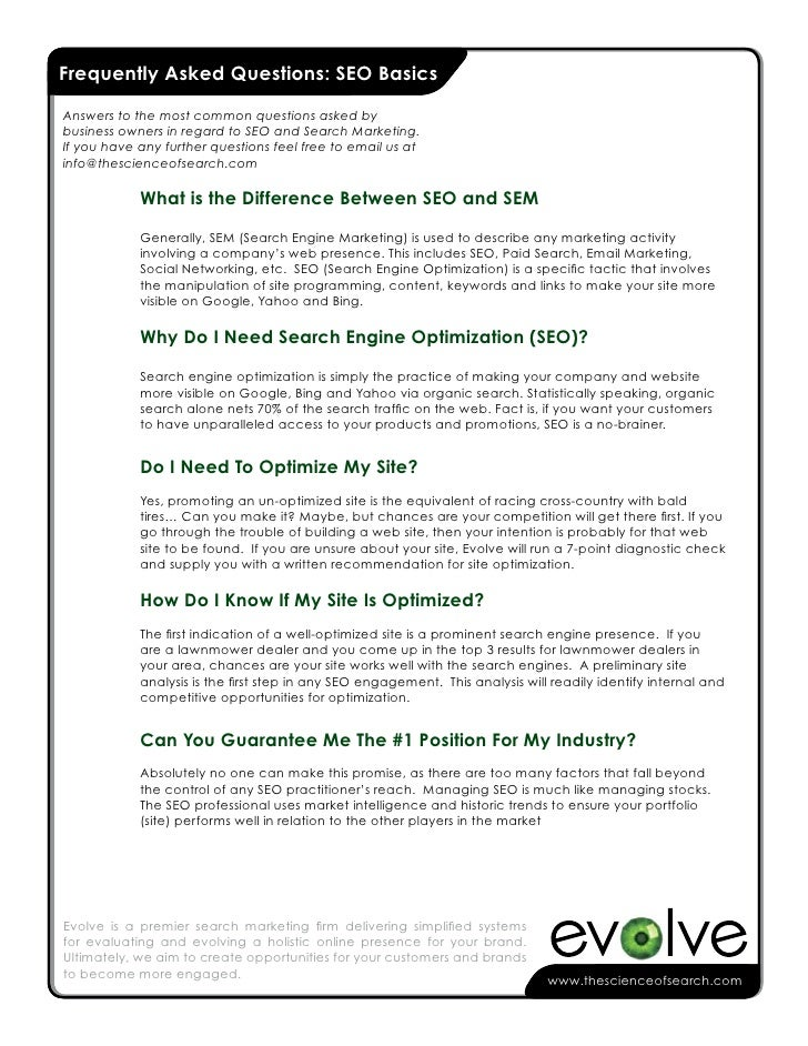 - Frequently Asked Questions: SEO Basics  Answers to the most common questions asked by business owners in regard to SEO a...