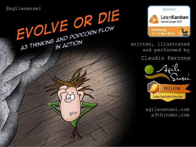 written, illustrated  and performed by  Claudio Perrone  agilesensei.com  a3thinker.com  Evolve or die  Popcorn Flow  Thin...