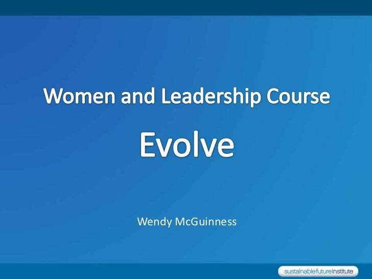 Women and Leadership Course<br />Evolve<br />Wendy McGuinness<br />