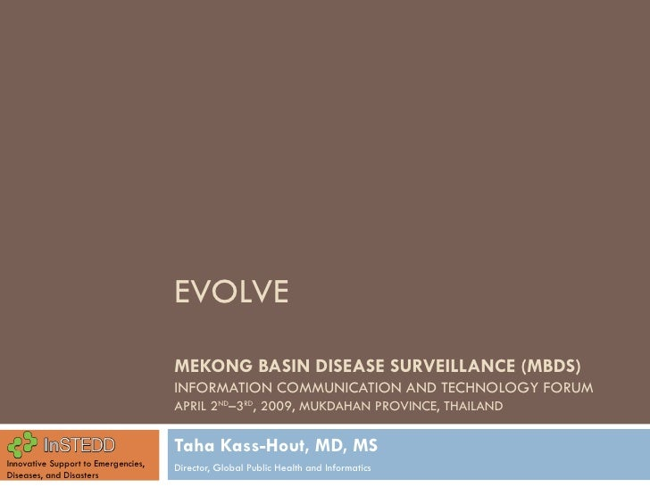 EVOLVE MEKONG BASIN DISEASE SURVEILLANCE (MBDS)  INFORMATION COMMUNICATION AND TECHNOLOGY FORUM APRIL 2 ND –3 RD , 2009, M...