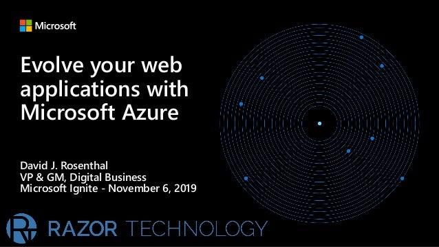 Evolve your web applications with Microsoft Azure David J. Rosenthal VP & GM, Digital Business Microsoft Ignite - November...