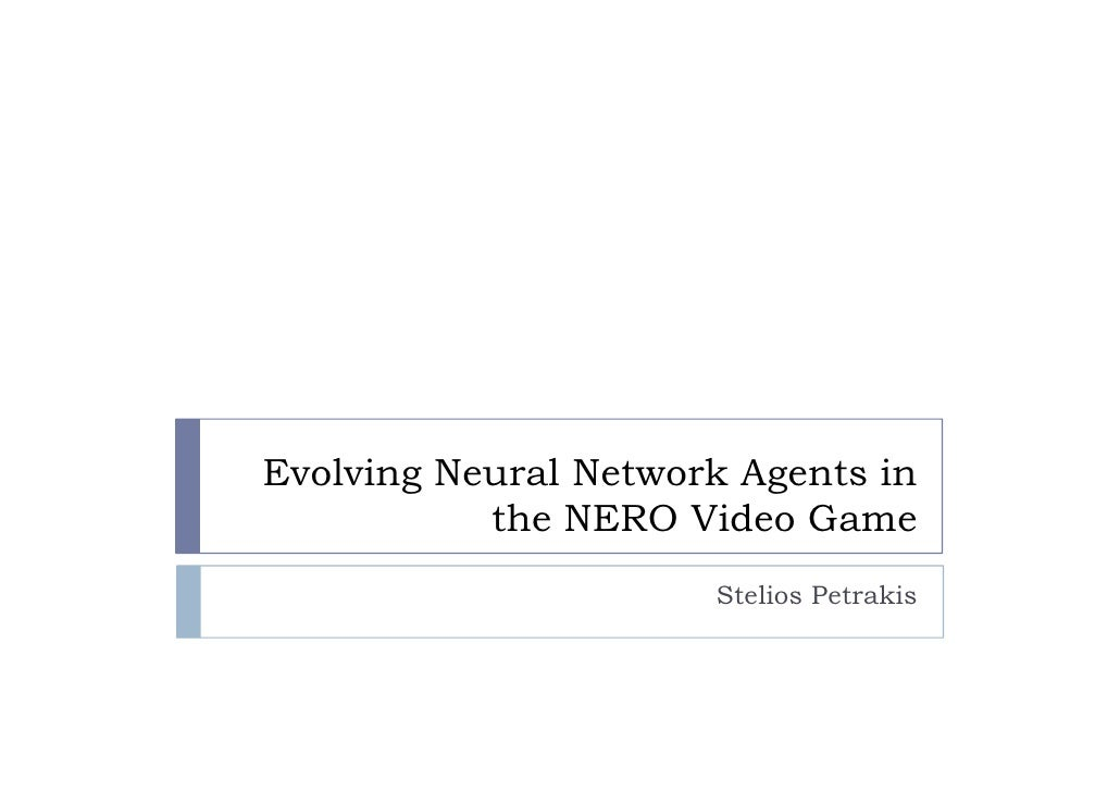 Evolving Neural Network Agents in            the NERO Video Game                       Stelios Petrakis