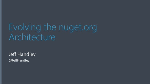 Evolving the nuget.org  Architecture  Jeff Handley  @JeffHandley