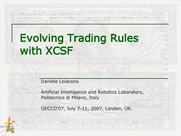 Evolving Trading Rules  with XCSF Daniele Loiacono Artificial Intelligence and Robotics Laboratory,  Politecnico di Milano...