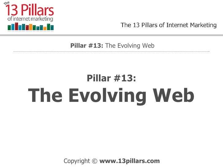 Pillar #13: The Evolving Web Pillar #13:  The Evolving Web