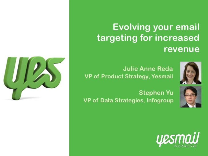 Evolving your email    targeting for increased                    revenue              Julie Anne RedaVP of Product Strate...