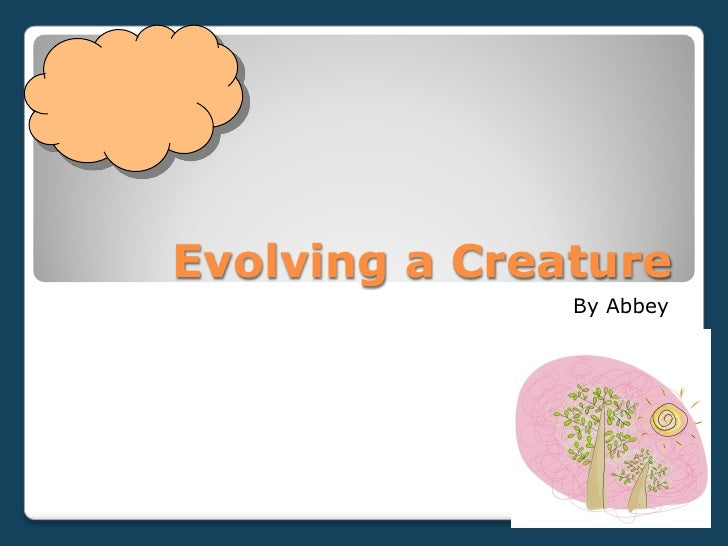 Evolving a Creature                By Abbey