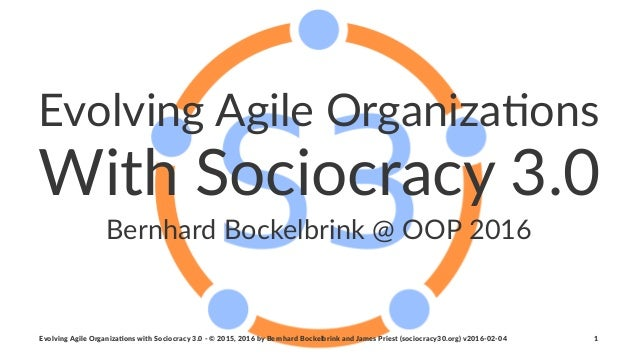 Evolving(Agile(Organiza/ons With%Sociocracy%3.0 Bernhard(Bockelbrink(@(OOP(2016 Evolving(Agile(Organiza/ons(with(Sociocrac...