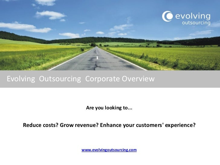 Evolving Outsourcing Corporate Overview                           Are you looking to...    Reduce costs? Grow revenue? Enh...