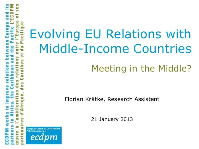 Evolving EU Relations with Middle-Income Countries              Meeting in the Middle?     Florian Krätke, Research Assist...