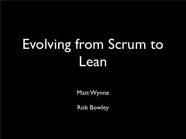 Evolving from Scrum to           Lean         Matt Wynne          Rob Bowley