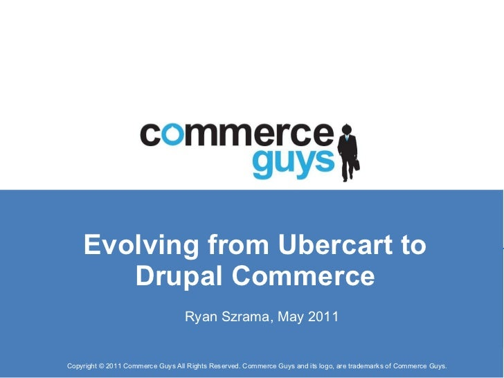 Evolving from Ubercart to Drupal Commerce Ryan Szrama, May 2011