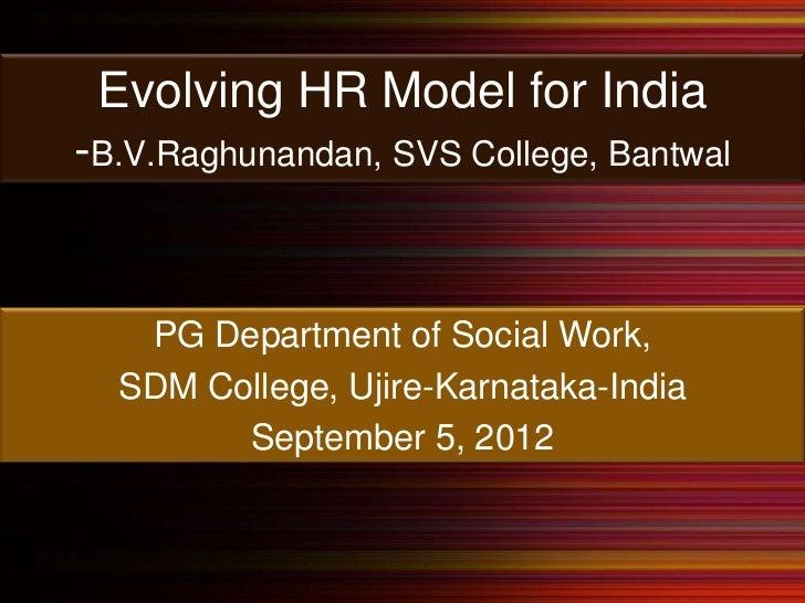 Evolving HR Model for India-B.V.Raghunandan, SVS College, Bantwal   PG Department of Social Work,  SDM College, Ujire-Karn...