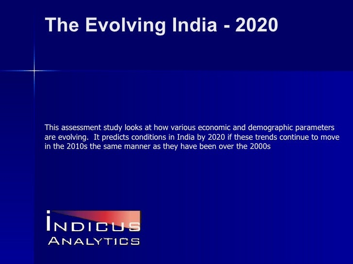The Evolving India - 2020 This assessment study looks at how various economic and demographic parameters are evolving.  It...