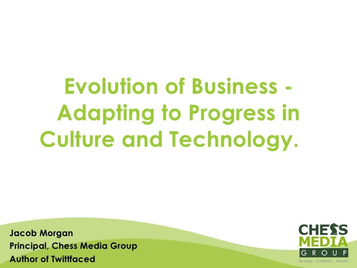 Evolution of Business - Adapting to Progress in Culture and Technology.  Jacob Morgan Principal, Chess Media Group Author ...