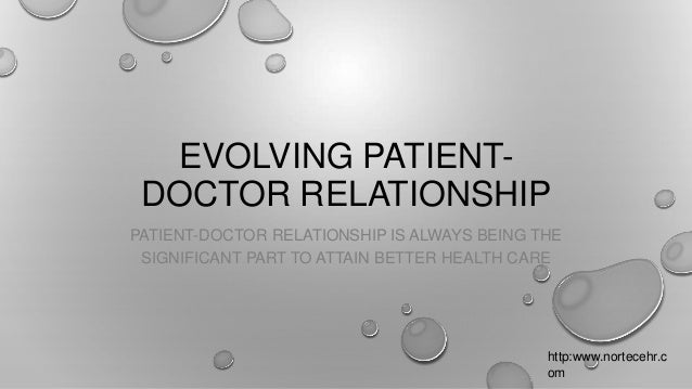 EVOLVING PATIENTDOCTOR RELATIONSHIP PATIENT-DOCTOR RELATIONSHIP IS ALWAYS BEING THE SIGNIFICANT PART TO ATTAIN BETTER HEAL...