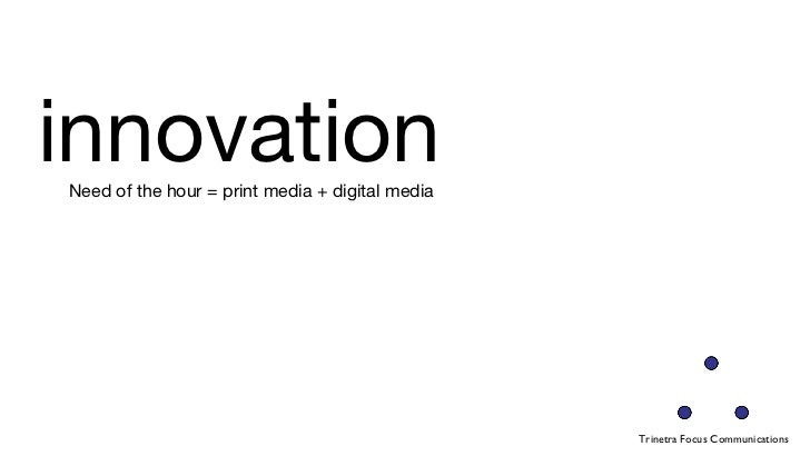 innovation  Need of the hour = print media + digital media Trinetra Focus Communications