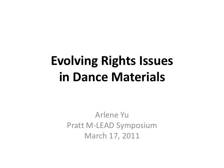 Evolving Rights Issuesin Dance Materials<br />Arlene YuPratt M-LEAD SymposiumMarch 17, 2011<br />