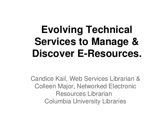Evolving Technical Services to Manage & Discover E-Resources. Candice Kail, Web Services Librarian & Colleen Major, Networ...
